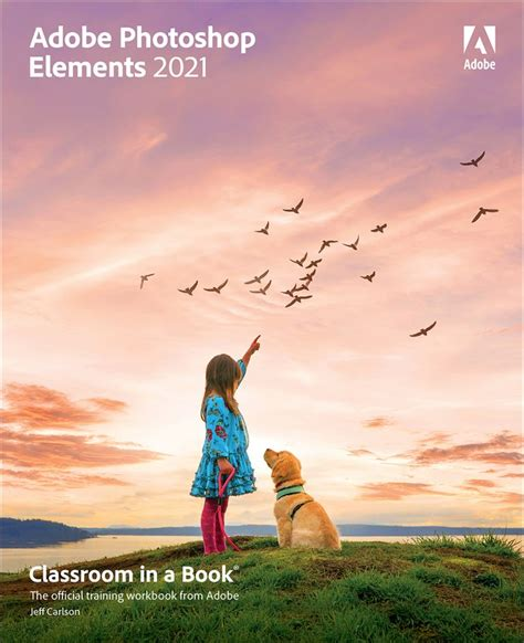 Adobe Photoshop Elements 2021 Classroom in a Book | Adobe